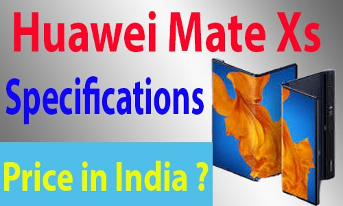 Huawei Mate Xs Specifications | Release Date | Huawei Mate Xs Price