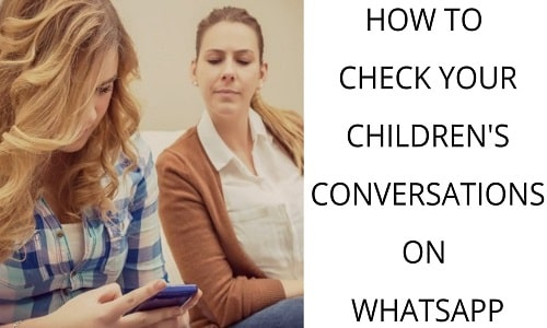 HOW TO CHECK YOUR CHILDREN'S CONVERSATIONS ON WHATSAPP