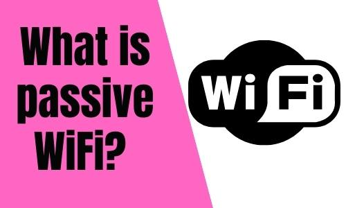 What is passive WiFi?